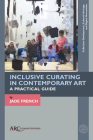 Inclusive Curating in Contemporary Art: A Practical Guide (Collection Development) Cover Image