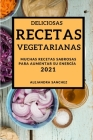 Deliciosas Recetas Vegetarianas 2021 (Delicious Vegetarian Recipes 2021 Spanish Edition): Muchas Recetas Sabrosas Para Aumentar Su Energía Cover Image