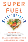 Superfuel: Ketogenic Keys to Unlock the Secrets of Good Fats, Bad Fats, and Great Health Cover Image