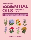 A Complete Essential Oils Reference Guide: With Over 500 Aromatherapy Oil Remedies, Diffuser Recipes & Healing Solutions Cover Image