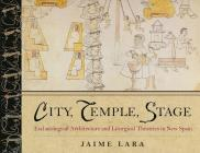 City, Temple, Stage: Eschatalogical Architecture and Liturgical Theatrics in New Spain Cover Image
