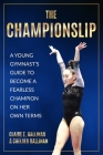 The Championslip: A Young Gymnast's Guide to Become a Fearless Champion on Her Own Terms Cover Image
