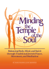 Minding the Temple of the Soul: Balancing Body, Mind & Spirit Through Traditional Jewish Prayer, Movement and Meditation Cover Image