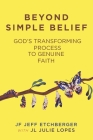 Beyond Simple Belief: God's Transforming Process to Genuine Faith Cover Image