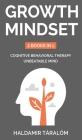 Growth Mindset: 2 BOOKS IN 1: COGNITIVE BEHAVIORAL THERAPY, UNBEATABLE MIND: 2 BOOKS IN 1: Cognitive Behavioral Therapy, Unbeatable Mi Cover Image