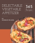 365 Delectable Vegetable Appetizer Recipes: An One-of-a-kind Vegetable Appetizer Cookbook Cover Image