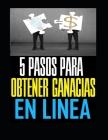 5 Pasos Para Obtener Ganancias En Linea: 5 Pasos Para Obtener Ganancias En Linea Cover Image