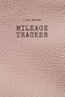 Log Book Mileage Tracker: Record Log Book Vehicle Mileage Log Book for Business or Individual: Pink soft leather Theme Cover Image