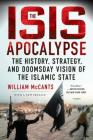 The ISIS Apocalypse: The History, Strategy, and Doomsday Vision of the Islamic State Cover Image