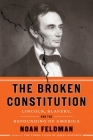 The Broken Constitution: Lincoln, Slavery, and the Refounding of America Cover Image
