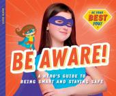 Be Aware!: A Hero's Guide to Being Smart and Staying Safe Cover Image