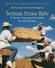 Serious Straw Bale: A Home Construction Guide for All Climates Cover Image