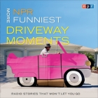 NPR More Funniest Driveway Moments Lib/E: Radio Stories That Won't Let You Go Cover Image