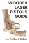 Wooden Laser Pistols Guide: How To Use It Safely: Handgun Laser Light Cover Image