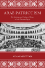 Arab Patriotism: The Ideology and Culture of Power in Late Ottoman Egypt Cover Image