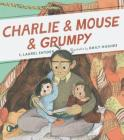 Charlie & Mouse & Grumpy: Book 2 (Grandpa Books for Grandchildren, Beginner Chapter Books) Cover Image