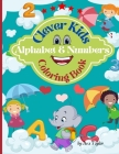 Clever Kids Coloring Book Alphabet & Numbers: Funny Coloring Activity Alphabet And Number Workbook For Toddlers & Kids Cover Image