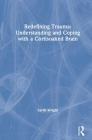 Redefining Trauma: Understanding and Coping with a Cortisoaked Brain Cover Image