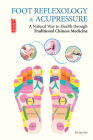 Foot Reflexology & Acupressure: A Natural Way to Health Through Traditional Chinese Medicine Cover Image