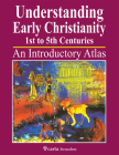 Understanding Early Christianity - 1st to 5th Centuries: An Introductory Atlas Cover Image