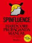 Spinfluence: The Hardcore Propaganda Manual for Controlling the Masses: Fake News Special Edition Cover Image