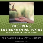 Children and Environmental Toxins Lib/E: What Everyone Needs to Know Cover Image