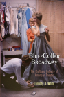 Blue-Collar Broadway: The Craft and Industry of American Theater Cover Image