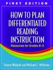How to Plan Differentiated Reading Instruction: Resources for Grades K-3 Cover Image