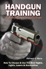 Handgun Training for Personal Protection: How to Choose & Use the Best Sights, Lights, Lasers & Ammunition Cover Image