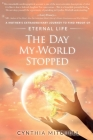 The Day My World Stopped: A Mother's Extraordinary Journey to Find Proof of Eternal Life Cover Image