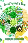 Saint Patrick's Day Charcuterie Board Recipes: How to Make Charcuterie Board on St. Patrick's Day: Charcuterie Board on Saint Patrick's Day Cover Image