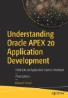 Understanding Oracle Apex 20 Application Development: Think Like an Application Express Developer Cover Image