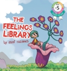 The Feelings Library: A children's picture book about feelings, emotions and compassion: Emotional Development, Identifying & Articulating F Cover Image