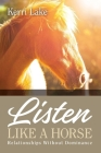 Listen Like A Horse: Relationships Without Dominance Cover Image