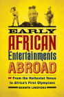 Early African Entertainments Abroad: From the Hottentot Venus to Africa's First Olympians (Africa and the Diaspora: History, Politics, Culture) Cover Image