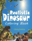 Realistic Dinosaur Coloring Book: Dinosaur Coloring Book for Kids Fantastic Dinosaur Coloring Book; 40 Realistic Dinosaur Designs for Boys and Girls A Cover Image