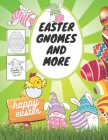 Easter Gnomes And More: Coloring Book For Kids, Adults, Teens, Illustrations With Eggs, Chicks Cover Image