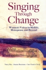 Singing Through Change: Women's Voices in Midlife, Menopause, and Beyond Cover Image