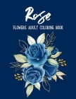 Rose Flowers Coloring Book: An Adult Coloring Book with Fun, Easy, and Relaxing Coloring Pages Cover Image