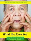 What the Eyes See: Simple Senior Caregiving and Activities for Seniors Cover Image