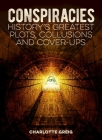 Conspiracies: History's Greatest Plots, Collusions and Cover-Ups Cover Image