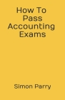 How To Pass Accounting Exams Cover Image