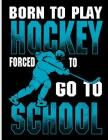 Born to Play Hockey Forced to Go to School: Blank Lined Journal Notebook, 108 Pages, Soft Matte Cover, 8.5 X 11 Cover Image