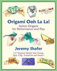 Origami Ooh La La!: Action Origami for Performance and Play Cover Image