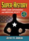 Super-History: Comic Book Superheroes and American Society, 1938 to the Present Cover Image