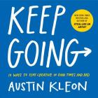 Keep Going: 10 Ways to Stay Creative in Good Times and Bad (Austin Kleon) Cover Image