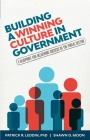 Building a Winning Culture in Government: A Blueprint for Delivering Success in the Public Sector (Dysfunctional Team, Local Government, Culture Chang Cover Image