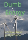Dumb Energy: A Critique of Wind and Solar Energy Cover Image