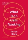What Tech Calls Thinking: An Inquiry into the Intellectual Bedrock of Silicon Valley (FSG Originals x Logic) Cover Image
