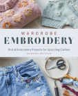 Wardrobe Embroidery: Knit & Embroidery Projects for Upcycling Clothes Cover Image
